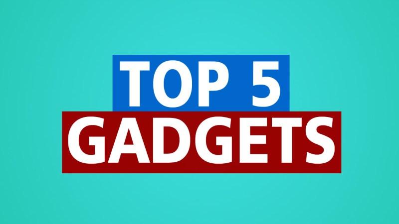 top 5 gadgets