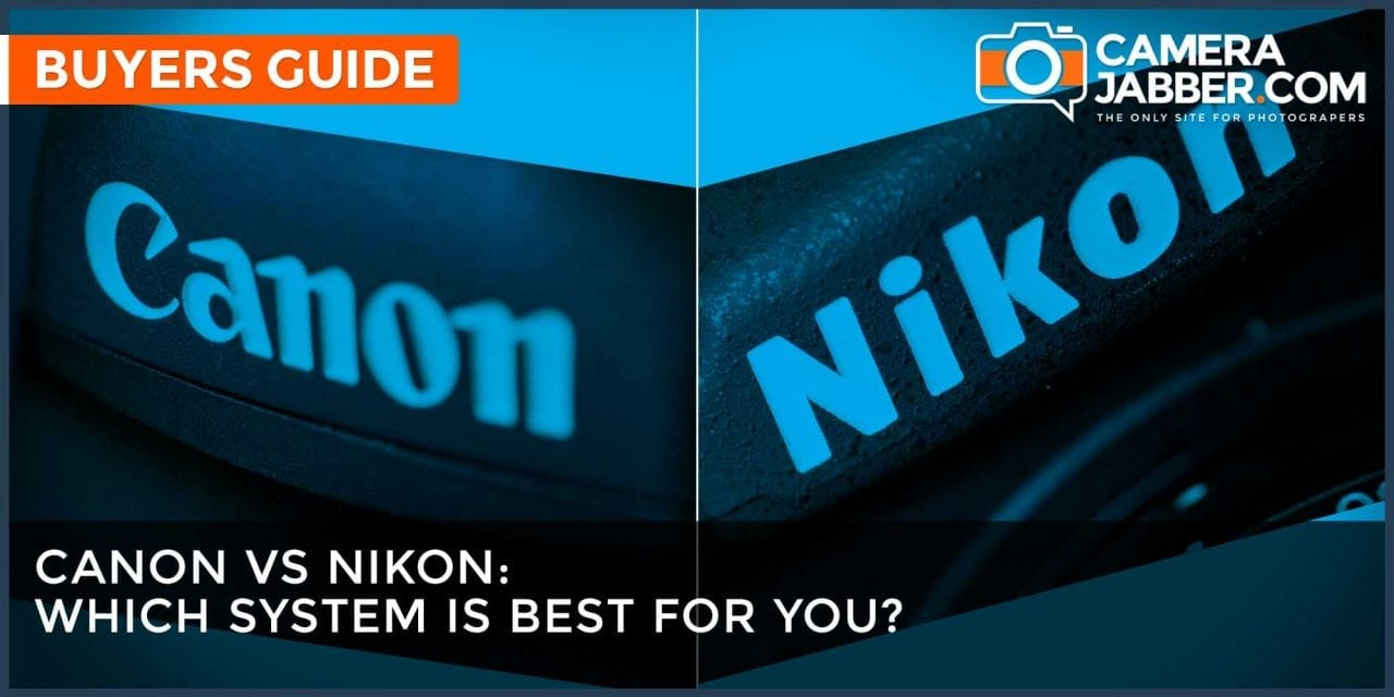Canon vs Nikon: how to choose the best DSLR for you
