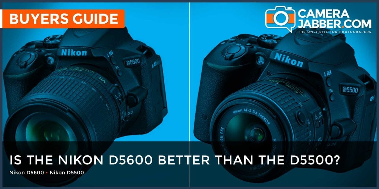 Is the Nikon D5600 better than the D5500?