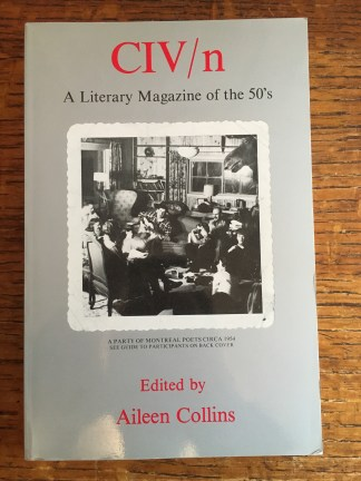 CIV/n, of course, edited by Aileen Collins from 1953-1955 (along with Jackie Gallagher, Wanda Staniszewska, and Stan Rozynski). Dudek and Irving Layton served as readers and contributed to discussion of submissions. Jennifer Macquarrie's 2006 MA Thesis on CIV/n is an excellent discussion of Aileen Collins's importance as an editor.