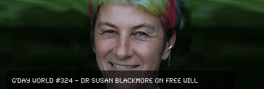 G'Day World #324 – Dr Susan Blackmore on Free Will
