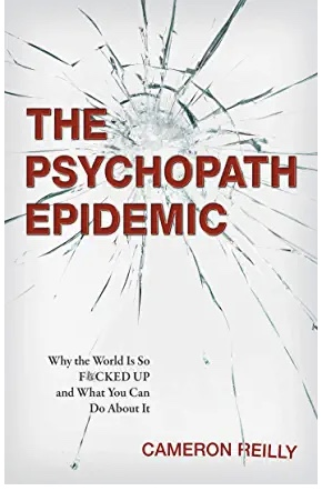 The Psychopath Epidemic by Cameron Reilly
