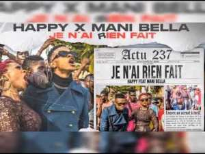 Happy ft Mani Bella Mp3 Download - Je n'ai rien fait