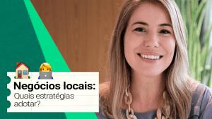 camila renaux mostrando estratégias para negócios locais