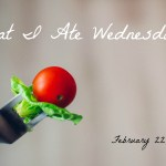 What I Ate Wednesday – February 22, 2017