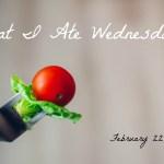 What I Ate Wednesday – February 22, 2017
