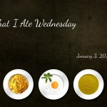 What I Ate Wednesday – January 3, 2018