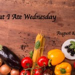 What I Ate Wednesday – August 8, 2018