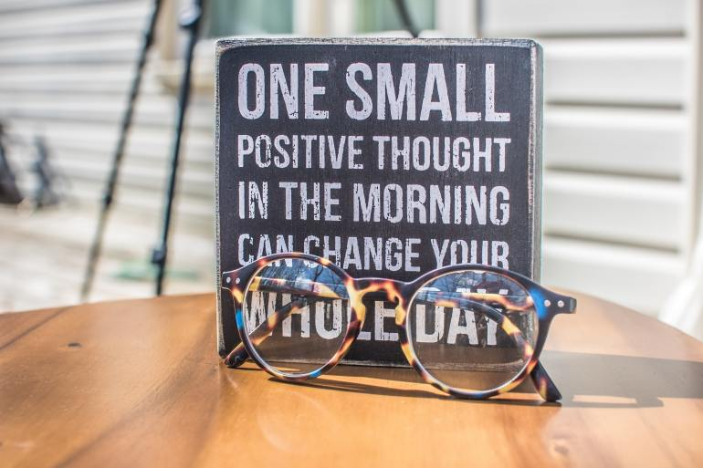 """One small positive thought in the morning can change your whole day"""