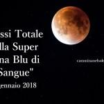 """L'ECLISSI DEL 31 GENNAIO 2018 della SUPER LUNA BLU di """"SANGUE""""-VERSO UNO STATO DI COSCIENZA SUPERIORE"""