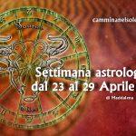 SETTIMANA ASTROLOGICA DAL 23 al 29 APRILE 2018 di Maddalena