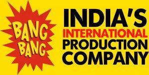 BANG BANG - India's International Production Company