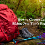 How to Choose Camping and Hiking Gear That's Right for You