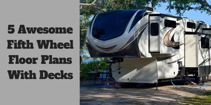 awesome fifth wheel floor plans with decks