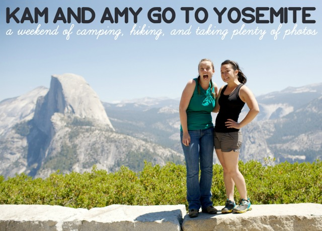 Kam and Amy spend a weekend in Yosemite National Park - Campfire Chic and Lemon and Raspberry