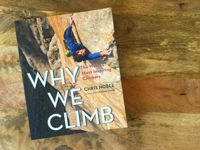 Why We Climb by Chris Noble and Forward by Conrad Anker Book Review by Kam of Campfire Chic