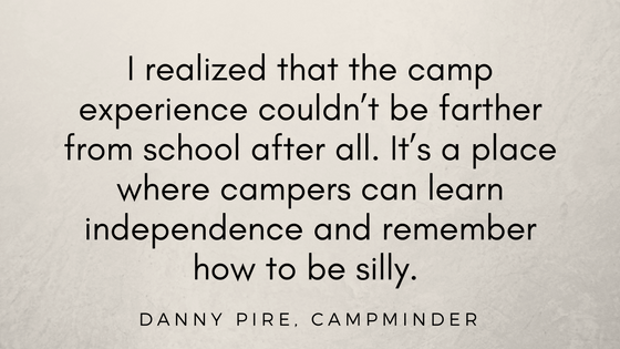 I realized that the camp experience couldn_t be farther from school after all. It_s a place where campers can learn independence and remember how to be silly.