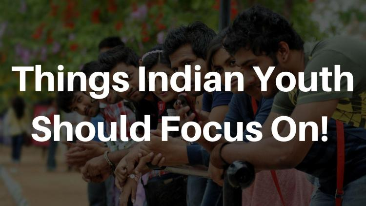 What Indian Youths Should Focus On?