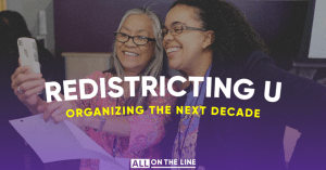 Two woman reading a phone browser smiling. Text: Redistricting University, organizing for the next decade
