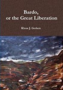 Bardo, or the Great Liberation by Klaus J. Gerken