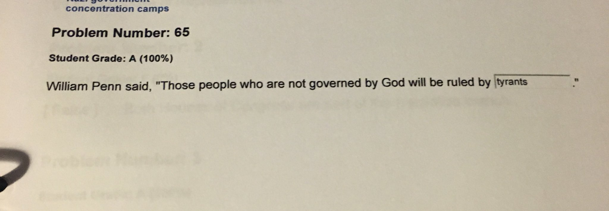 "[A scanned image of a fill-in-the-blank student test problem, ""William Penn said, Those people who are not governed by God will be ruled by"", where the blank at the end is filled in with ""tyrants"".]"