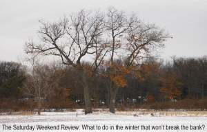 What to do in the winter that won't break the bank: The Saturday Weekend Review #54