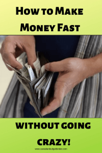 how to make money fast without going crazy