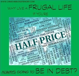 WHY LIVE A FRUGAL LIFE IF YOURE ALWAYS GOING TO BE IN DEBT(1)