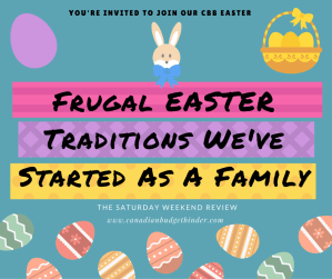 Frugal Easter Traditions We've Started As A Family : The Saturday Weekend Review #165