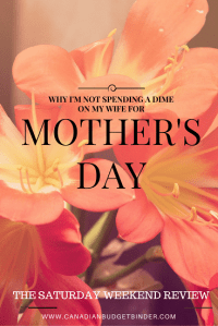 I'm Not Spending A Dime On My Wife For Mother's Day : The Saturday Weekend Review #171