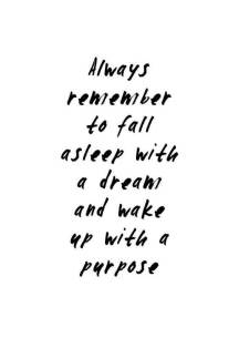 Quote fall asleep with a dream and wake up with a purposeQuote fall asleep with a dream and wake up with a purpose