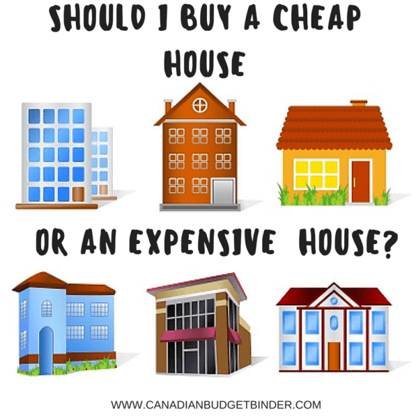SHOULD I BUY A CHEAP HOUSE OR EXPENSIVE HOUSE
