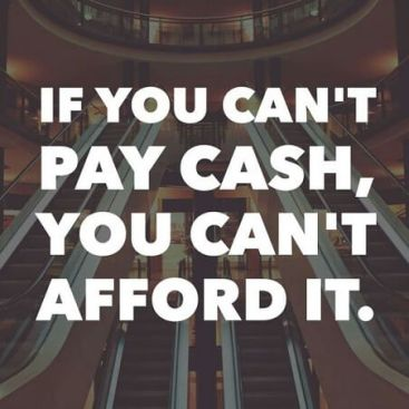 If you can't Pay Cash You Can't Afford It
