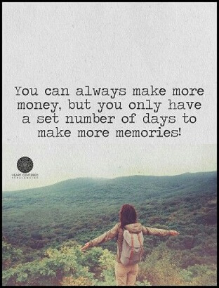you-can-always-make-more-money-but-there-are-only-a-set-number-of-days-to-make-memories