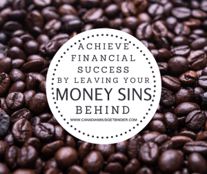 Achieve Financial Success By Leaving Money Sins Behind : The Saturday Weekend Review #208