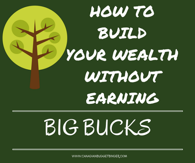 BUILD WEALTH WITHOUT EARNING BIG BUCKS