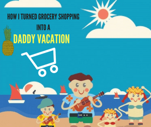 grocery shopping daddy vacation parenthood