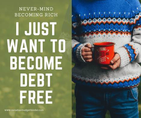 NEVER-MIND BECOMING RICH I just want to become debt free