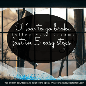 HOW TO GO BROKE QUICK IN 5 EASY STEPS