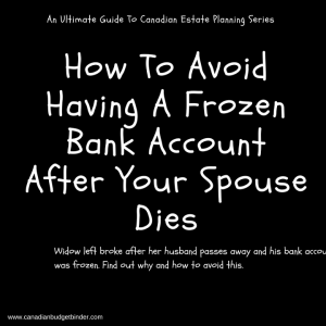 A Frozen Bank Account After Death Leaves Widow Broke : March 2018 Budget Update