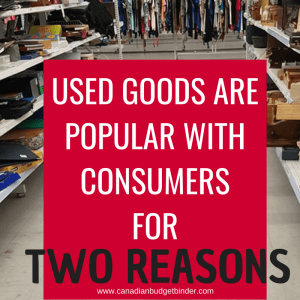 Used Goods Are Popular With Consumers for Two Reasons