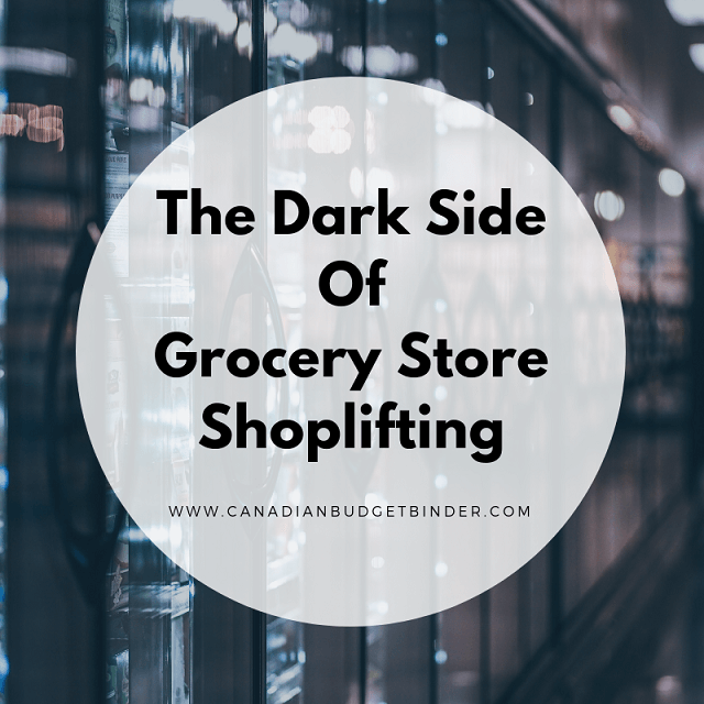 The Dark Side Of Grocery Store Shoplifting - Canadian Budget