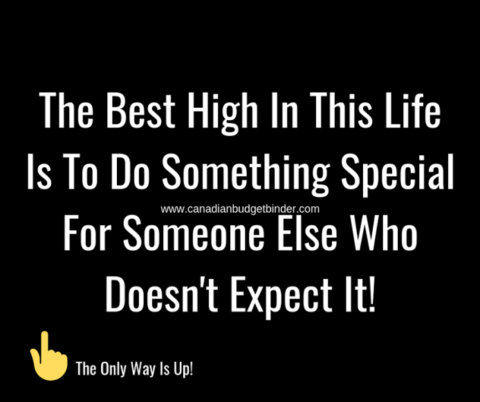 The Best High In This Life Is To Do Something Special For Someone Else Who Doesn't Expect It!