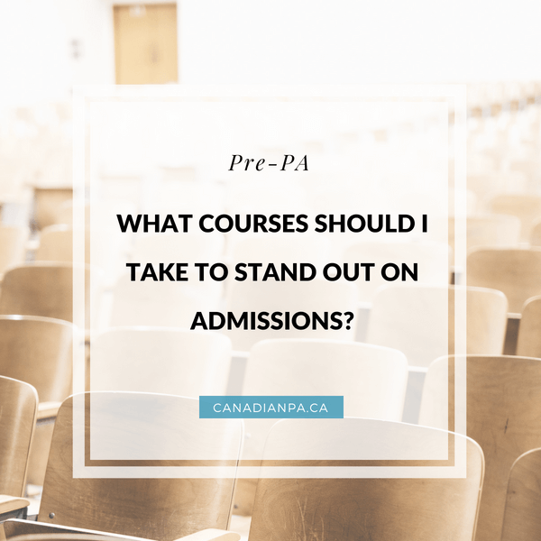 What courses should I take to stand out on PA Admissions