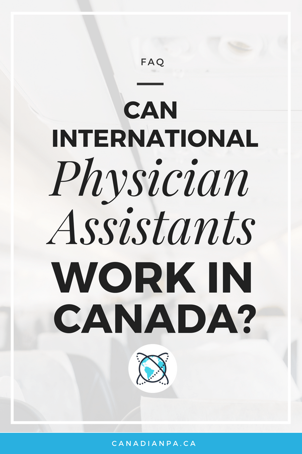 Can International Physician Assistants practice in Canada