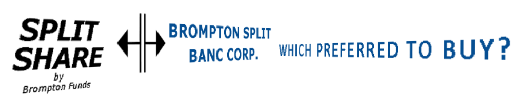 Which Brompton Split Banc Corp Preferred Should I Buy - https://canadianpreferredshares.ca/