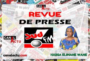 Revue de presse de Sud Fm par Habsa Elimane Wane.