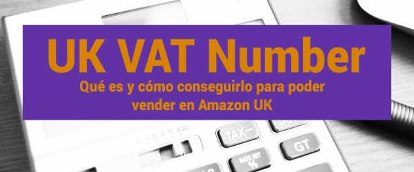 VAT UK Number - Cómo conseguirlo para Amazon UK