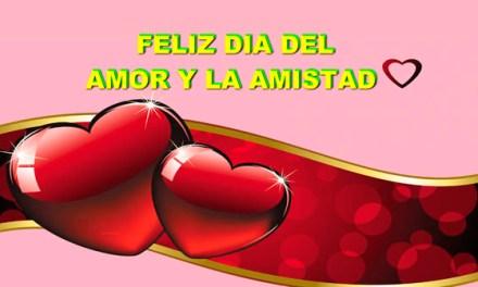 Feliz Dia del Amor y la Amistad, Mensajes de Amor y Amistad en el Dia de San Valentin