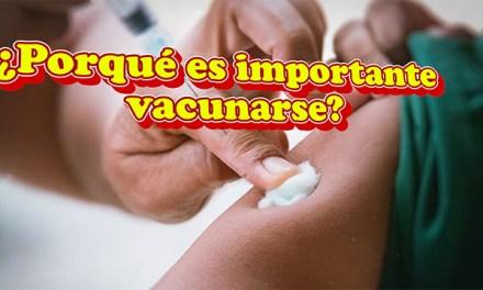 ¿Porqué es importante Vacunarse?